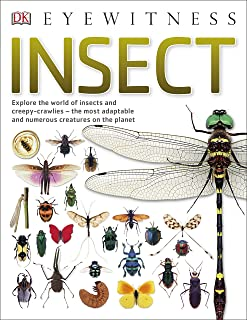 Insect: Explore the world of insects and creepy-crawlies - the most adaptable and numerous creatures on the planet