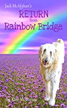 Jack McAfghan: Return from Rainbow Bridge: An Afterlife Story of Loss, Love and Renewal (Jack McAfghan Pet Loss Trilogy Bo...