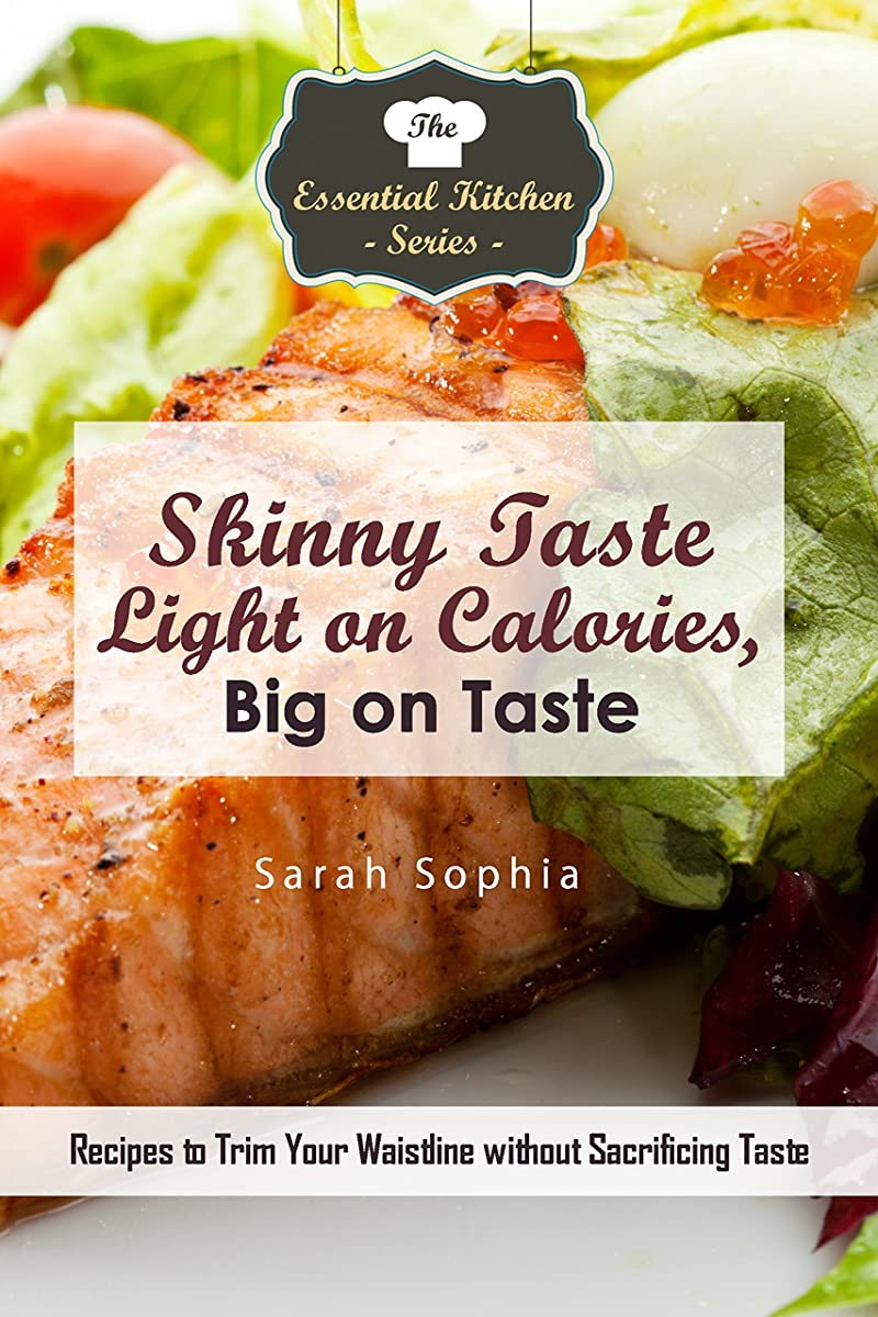 Skinny Taste - Light on Calories, Big on Taste: Recipes to Trim Your Waistline without Sacrificing Taste (The Essential Kitchen Series Book 132) (English Edition)