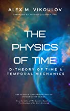 The Physics of Time: D-Theory of Time & Temporal Mechanics (The Science and Philosophy of Information) (English Edition)