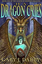 If A Dragon Cries: An Epic Fantasy Adventure (The Legend of Hooper's Dragons Book 1)