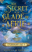 The Secret in the Glade of Aerie (Evernight Fae Book 5)