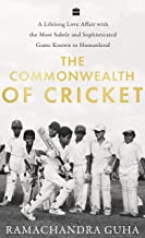 The Commonwealth Of Cricket: A Lifelong Love Affair With The Most Subtleand Sophisticated Game Known To Humankind