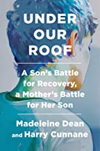 Under Our Roof: A Son's Battle for Recovery, a Mother's Battle for Her Son