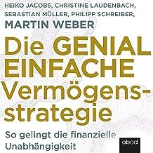 Die genial einfache Vermögensstrategie: So gelingt die finanzielle Unabhängigkeit