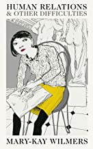 Human Relations and Other Difficulties: The Collected essays of Mary-Kay Wilmers