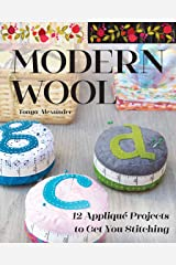 Modern Wool: 12 Appliqué Projects to Get You Stitching Kindle Edition