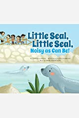 Little Seal, Little Seal, Noisy as Can Be! (Father Goose: Animal Rhymes) Kindle Edition