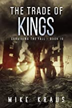 The Trade of Kings: Book 10 of the Thrilling Post-Apocalyptic Survival Series: (Surviving the Fall Series - Book 10)