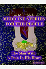 Medicine Stories For The People: The Man With A Pain In His Heart Kindle Edition