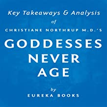 Goddesses Never Age by Christiane Northrup M.D.: Key Takeaways & Analysis
