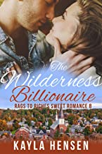 The Wilderness Billionaire (Rags to Riches Romance Series Book 8)