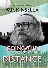 Going the Distance: The Life and Works of W.P. Kinsella