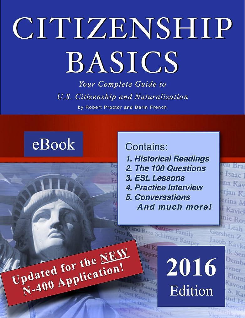 割合半円時Citizenship Basics ebook: Best & Complete Study Guide for the 100 Questions/U.S. Citizenship/Naturalization Interview and Test - 2016 (English Edition)