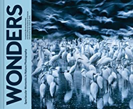 Wonders: Spectacular Moments in Nature Photography (Nature Books, Books for Adventurous People, Books about the Outdoors)
