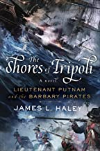 The Shores of Tripoli: Lieutenant Putnam and the Barbary Pirates (A Bliven Putnam Naval Adventure Book 1)