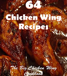 Chicken wings: 64 Simple and Delicious Chicken wing Recipes (chicken wings, chicken wing recipes, chicken wing cookbook, chicken wing recipe book)