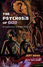 The Psychosis of God: An Exploration of Mental Illness