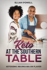 Keto At The Southern Table: Ketogenic Recipes Big On Flavor Kindle Edition