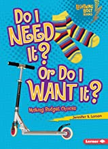 Do I Need It? Or Do I Want It?: Making Budget Choices (Lightning Bolt Books ® ― Exploring Economics)