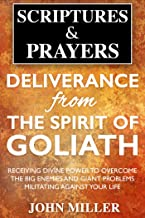 Deliverance from the Spirit of Goliath: Receiving Divine Power to Overcome the Big Enemies and Giant Problems Militating Against Your Life (Scriptures and Prayers Series Book 1)