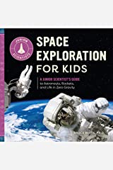 Space Exploration for Kids: A Junior Scientist's Guide to Astronauts, Rockets, and Life in Zero Gravity (Junior Scientists) Kindle Edition