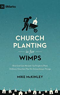 Church Planting Is for Wimps: How God Uses Messed-Up People to Plant Ordinary Churches That Do Extraordinary Things (Redes...