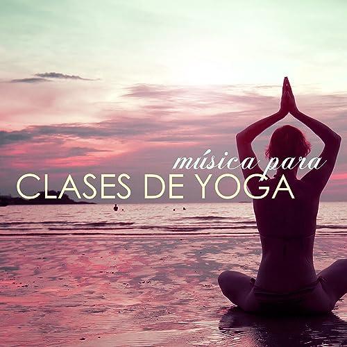 Música para Clases de Yoga - Canciones de Fondo para Curso ...