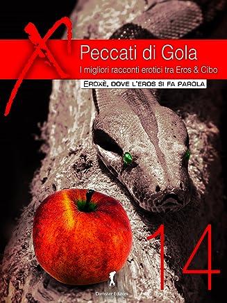 Peccati di Gola 2014: I migliori racconti tra Eros & Cibo (Damster - Eroxè, dove leros si fa parola)