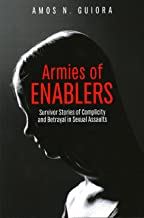 Armies of Enablers: Survivor Stories of Complicity and Betrayal in Sexual Assaults