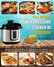 The NO-BS Power Pressure Cooker XL Cookbook: 85 Quick, Easy And Delicious PPC-XL Recipes For Your Electric High Pressure Cooker And Instant Pot Every Meal Cooking( Healthy Cooking Method)