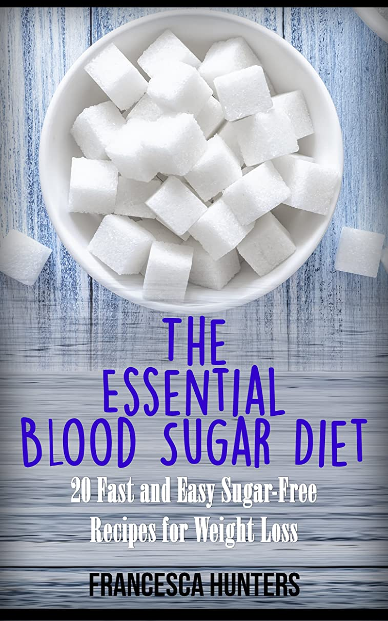 The Essential Blood Sugar Diet: 20 Fast and Easy Sugar-Free Recipes for Weight Loss (Blood sugar diet, Weight loss, Easy Recipes to Lose Fat, Burn Fat, Healthy diet) (English Edition)