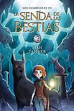 La Senda de las Bestias: Los guardianes, libro III (LITERATURA JUVENIL (a partir de 12 años) - Narrativa juvenil)