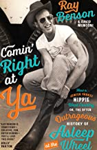 Comin' Right at Ya: How a Jewish Yankee Hippie Went Country, or, the Often Outrageous History of Asleep at the Wheel (Brad...
