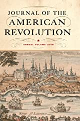 Journal of the American Revolution 2018: Annual Volume (Journal of the American Revolution Books) Kindle Edition