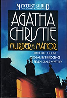 Murder at the Manor: The Seven Dials Mystery, Crooked House, Ordeal by Innocence (A Mystery Guild Lost Classics Omnibus)