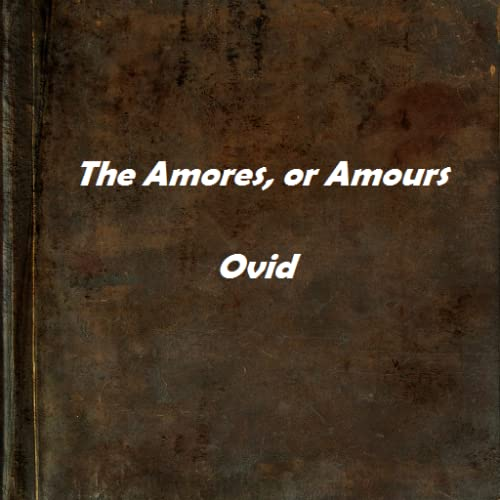The Amores, or Amours
