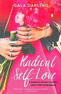RADICAL SELF LOVE: A Guide to Loving Yourself and Living Your Dreams