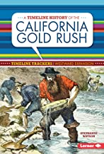A Timeline History of the California Gold Rush (Timeline Trackers: Westward Expansion)