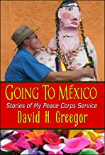 Going to Mexico: Stories of My Peace Corps Service