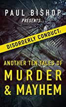 Paul Bishop Presents...Disorderly Conduct: Another Ten Tales of Murder & Mayhem (English Edition)