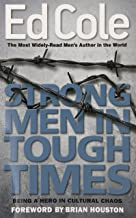 Strong Men In Tough Times: Being a Hero in Cultural Chaos (Ed Cole Classic)