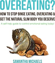 Overeating? How to Stop Binge Eating, Overeating & Get the Natural Slim Body You Deserve: A Self-Help Guide to Control Emo...