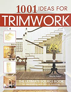 1001 Ideas for Trimwork: The Ultimate Source Book For Decorating With Trim & Molding (Creative Homeowner) Hundreds of Designs to Bring Warmth & Character to Every Room of Your Home