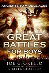 Great Battles for Boys: Ancients to Middle Ages Kindle Edition