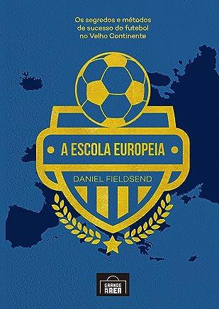 A escola Europeia: Os segredos do futebol no velho continente