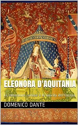 Eleonora dAquitania: La letteratura cortese e la nascita dellEuropa