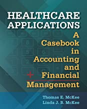 Healthcare Applications: A Casebook in Accounting and Financial Management (AUPHA/HAP Book)