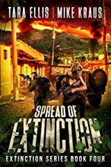 Spread of Extinction - The Extinction Series Book 4: A Thrilling Post-Apocalyptic Survival Series Kindle Edition