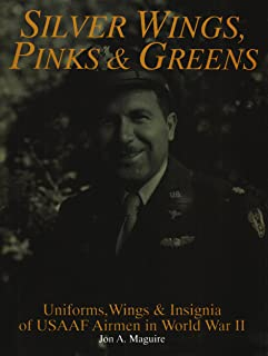 Silver Wings, Pinks & Greens: Uniforms, Wings & Insignia of USAAF Airmen in WWII (Schiffer Military History)
